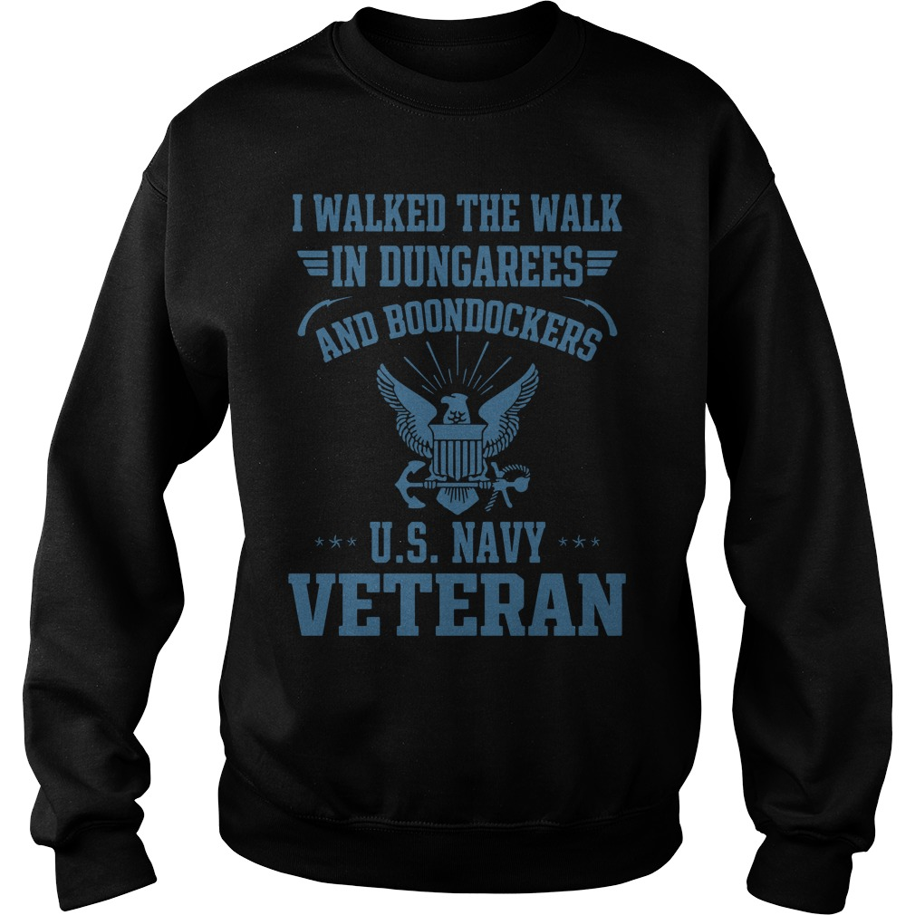 I Walked The Walk In Dungarees And Boondockers U.S Navy Veteran Shirt sweater