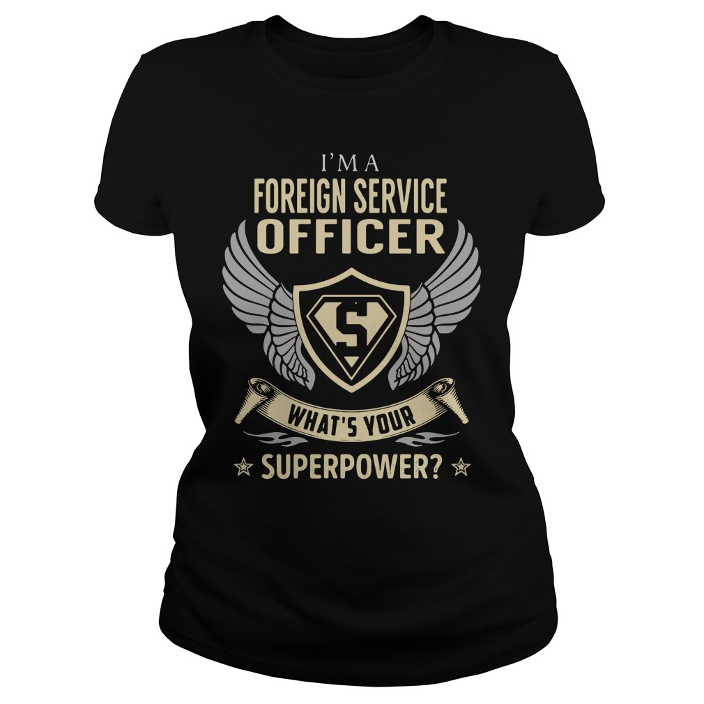 I'm A Foreign Service Officer - What's Your Superpower Shirt ladies tee