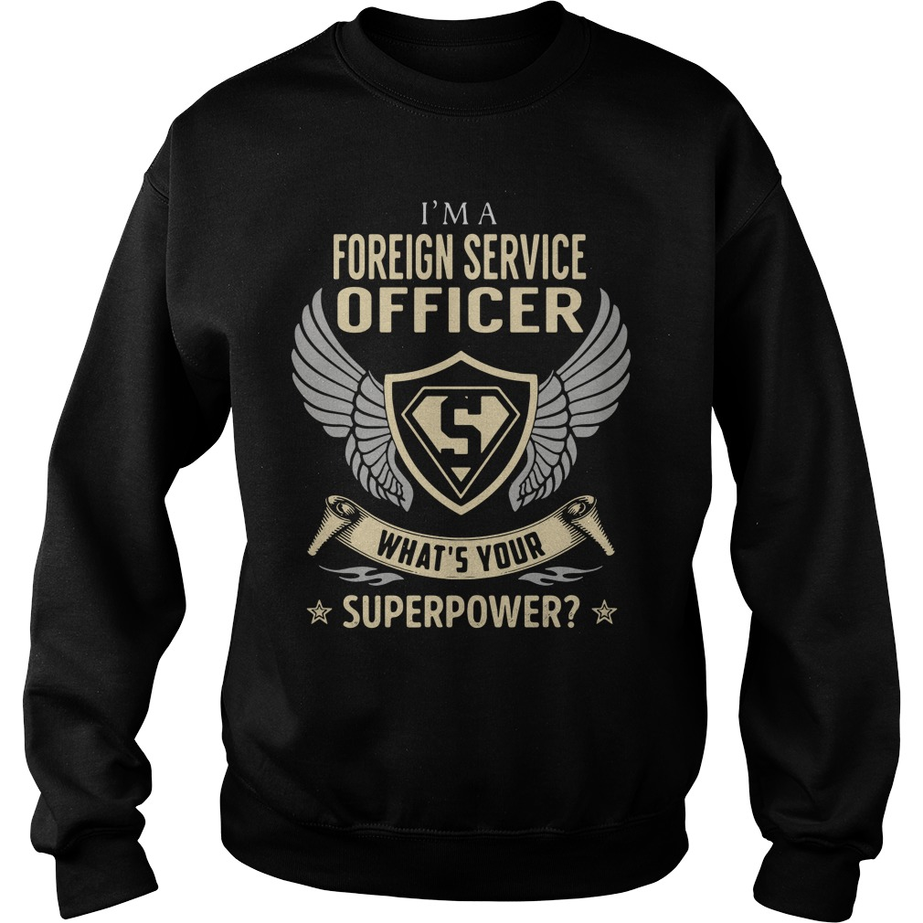 I'm A Foreign Service Officer - What's Your Superpower Shirt sweater