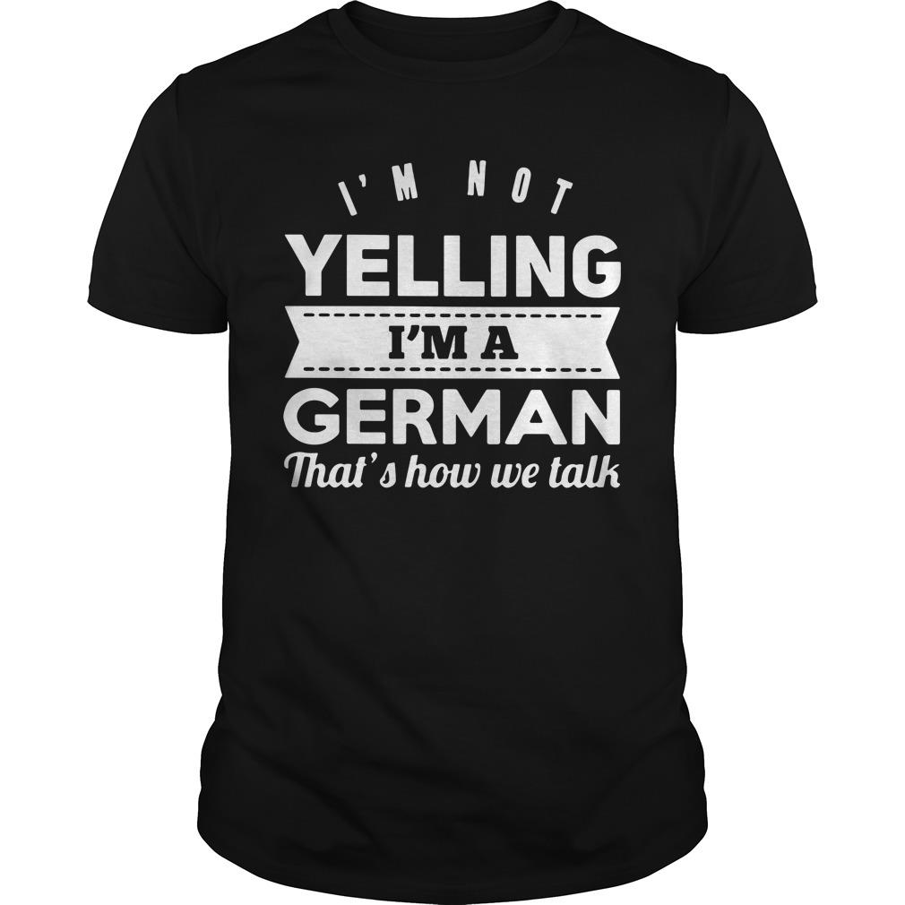 I'm Not Yelling I'm A German That's How We Talk Shirt