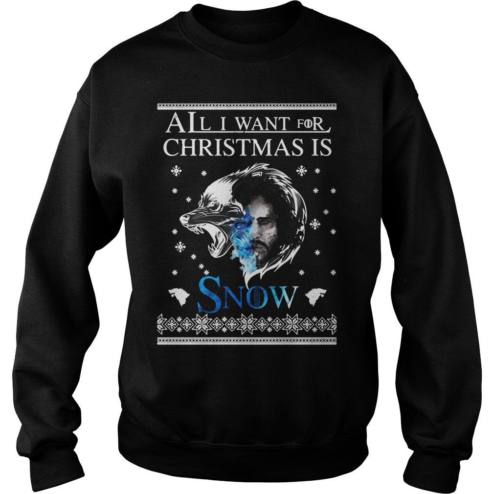 Jon Snow Christmas All I Want For Christmas Is Snow Shirt sweater