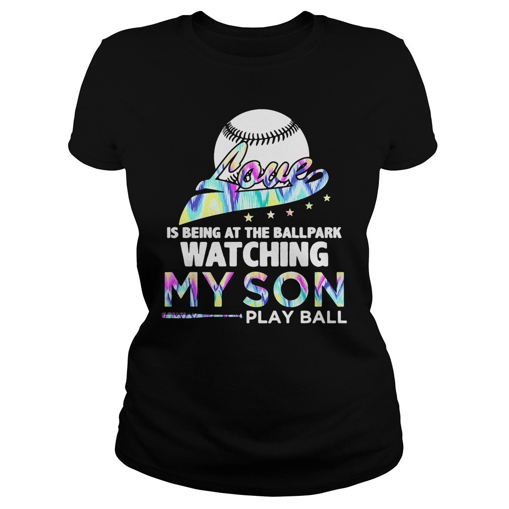 Love Is Being At The Ballpark Watching My Son Play Ball Shirt ladies tee