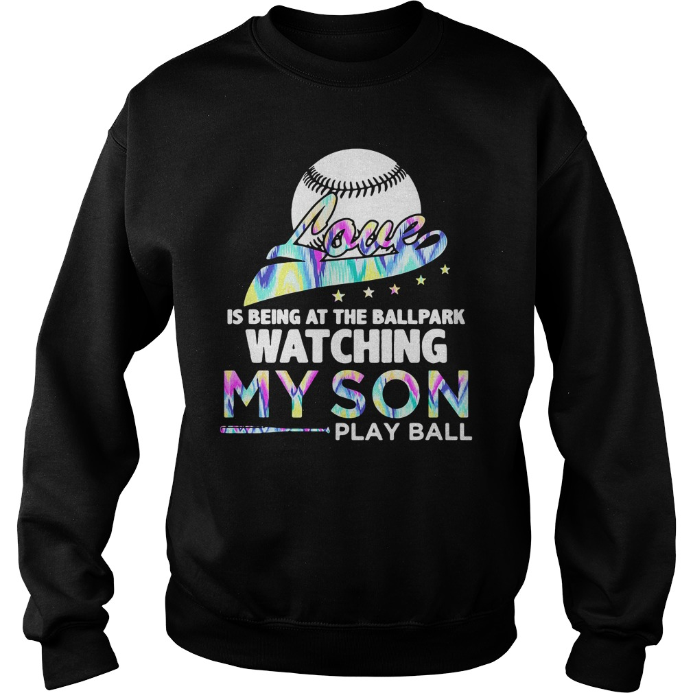 Love Is Being At The Ballpark Watching My Son Play Ball Shirt sweater