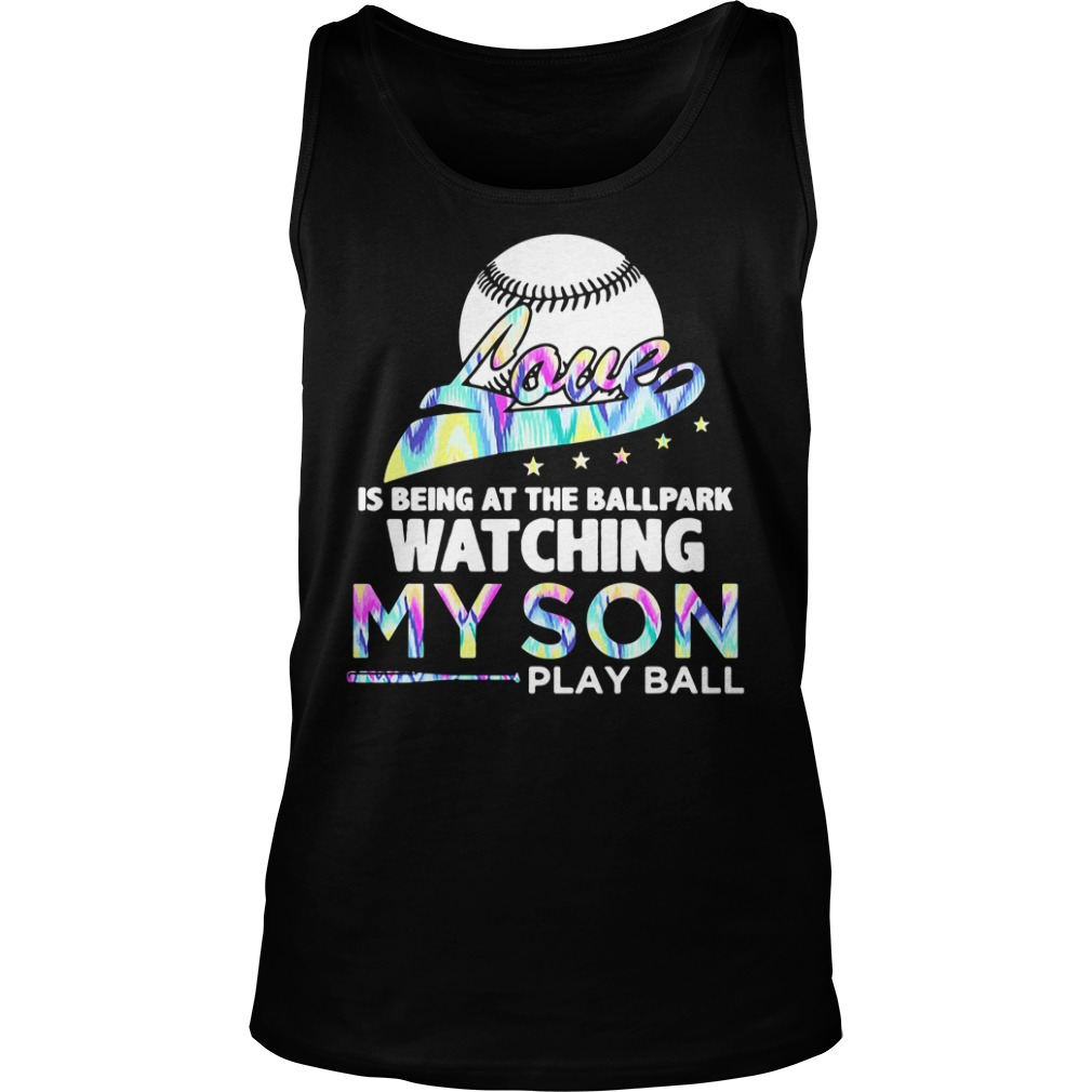 Love Is Being At The Ballpark Watching My Son Play Ball Shirt tank top