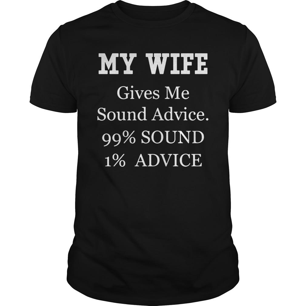 My Wife Gives Me Sound Advice 99 Percent Sound 1 Percent Advice Shirt