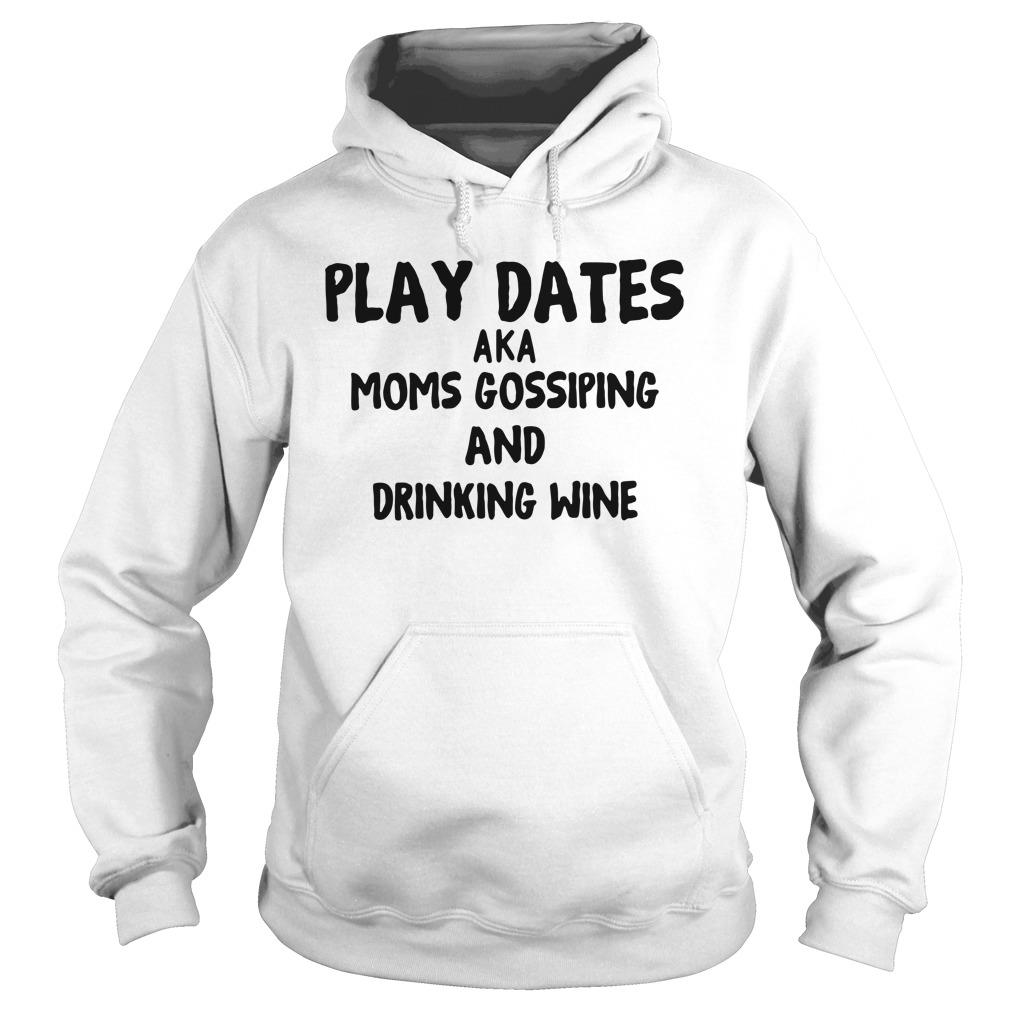Play Dates Aka Moms Gossiping And Drinking Wine Shirt hoodie