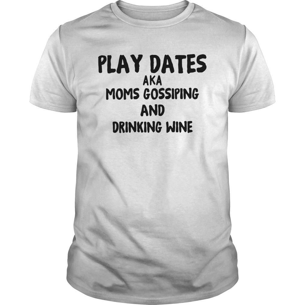 Play Dates Aka Moms Gossiping And Drinking Wine Shirt
