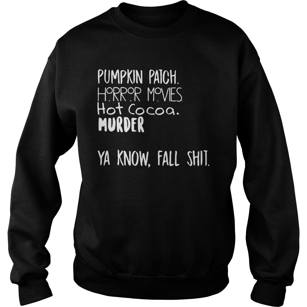 Pumpkin Patch Horror Movies Hot Cocoa Murder Ya Know Fall Shit Shirt sweater