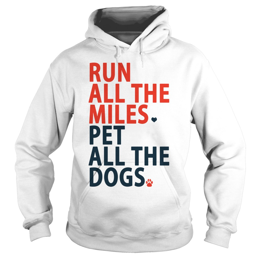 Run All The Miles Pet All The Dogs Shirt hoodie