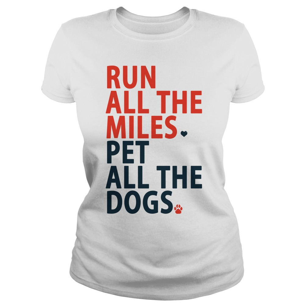 Run All The Miles Pet All The Dogs Shirt ladies tee