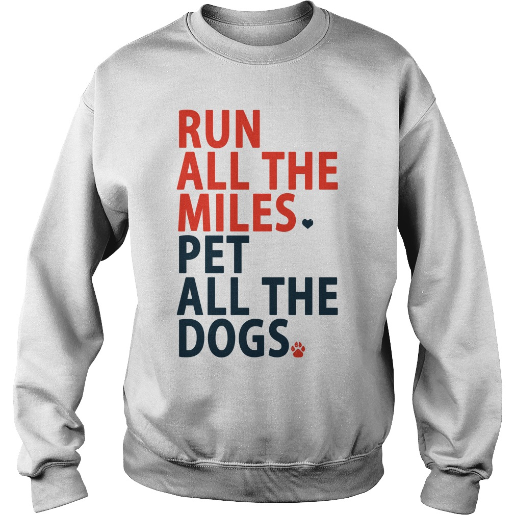 Run All The Miles Pet All The Dogs Shirt sweater