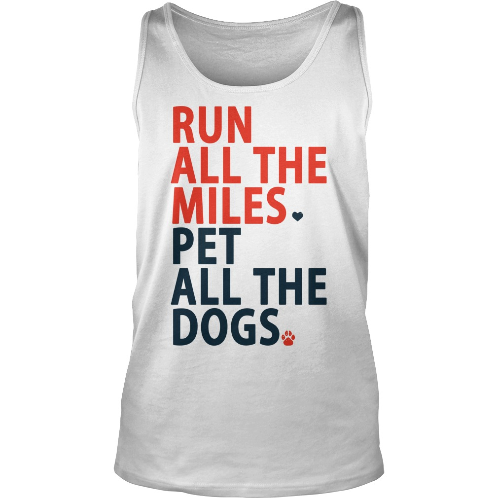 Run All The Miles Pet All The Dogs Shirt tank top