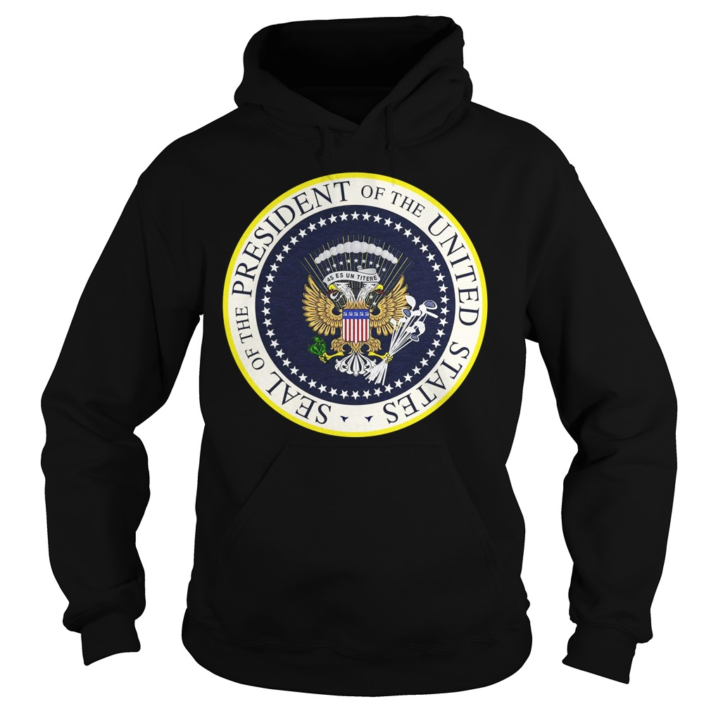 Seal Of The President Of The United States Shirt hoodie