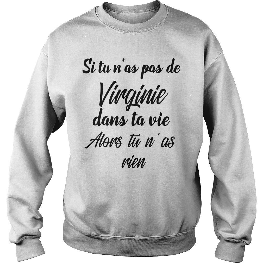 Si Tu N'as Pas De Virginie Dans Ta Vie Alors Tu N'as Rien Shirt sweater