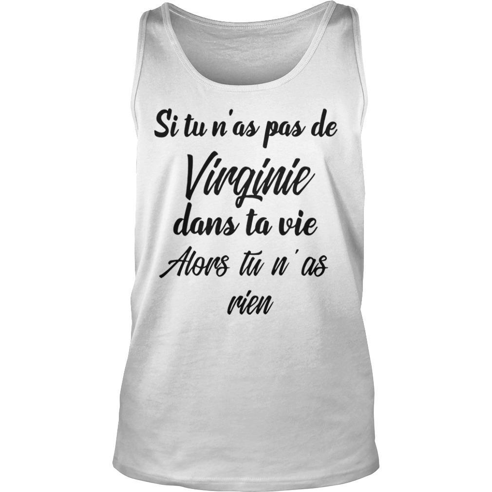 Si Tu N'as Pas De Virginie Dans Ta Vie Alors Tu N'as Rien Shirt tank top