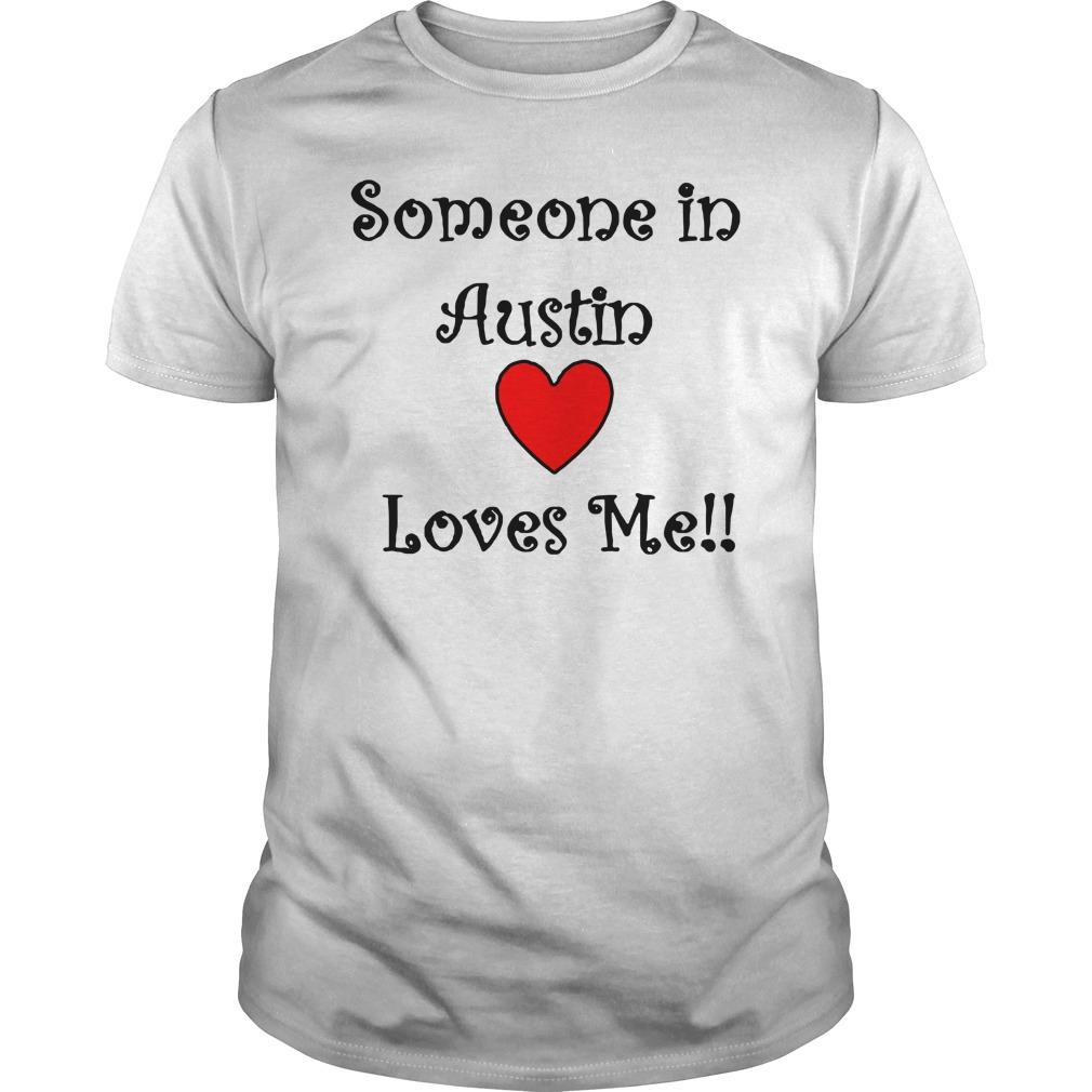 Someone In Austin Loves Me Shirt