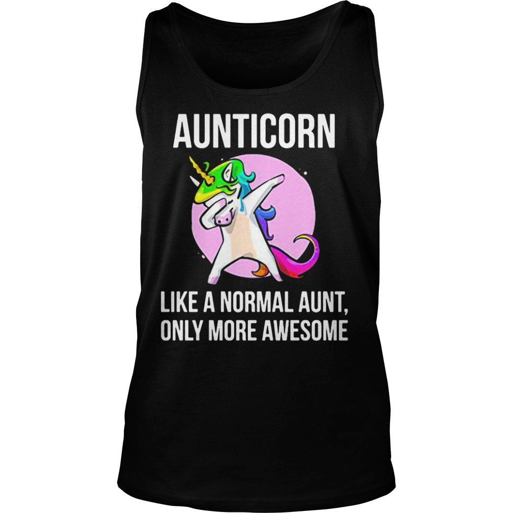 The Aunticorn Like A Normal Aunt Only More Awesome Funny Shirt tank top