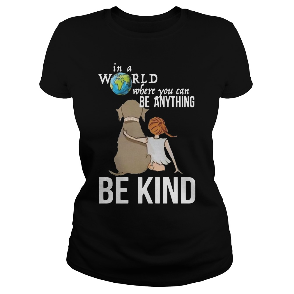 The Earth In A World Where You Can Be Anything Be Kind Shirt ladies tee
