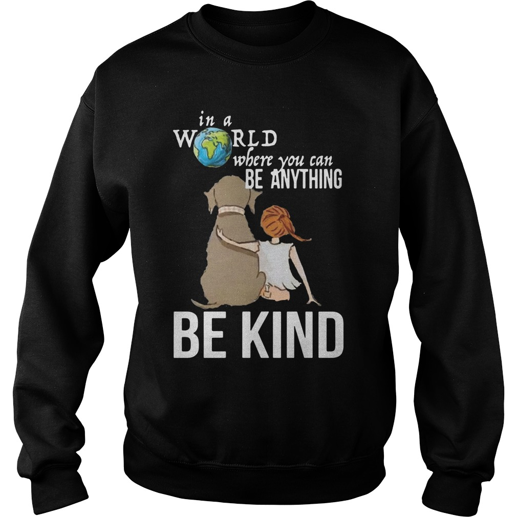 The Earth In A World Where You Can Be Anything Be Kind Shirt sweater