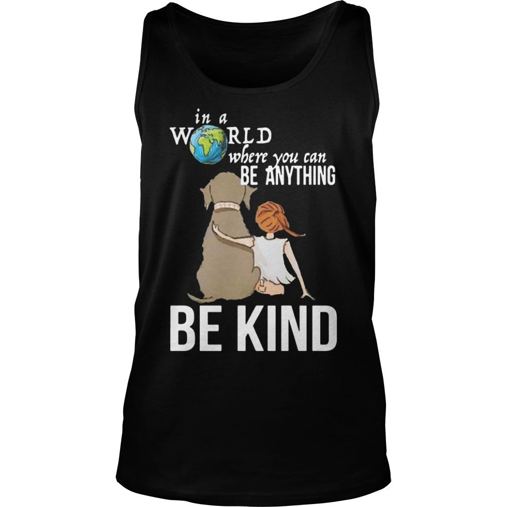 The Earth In A World Where You Can Be Anything Be Kind Shirt tank top