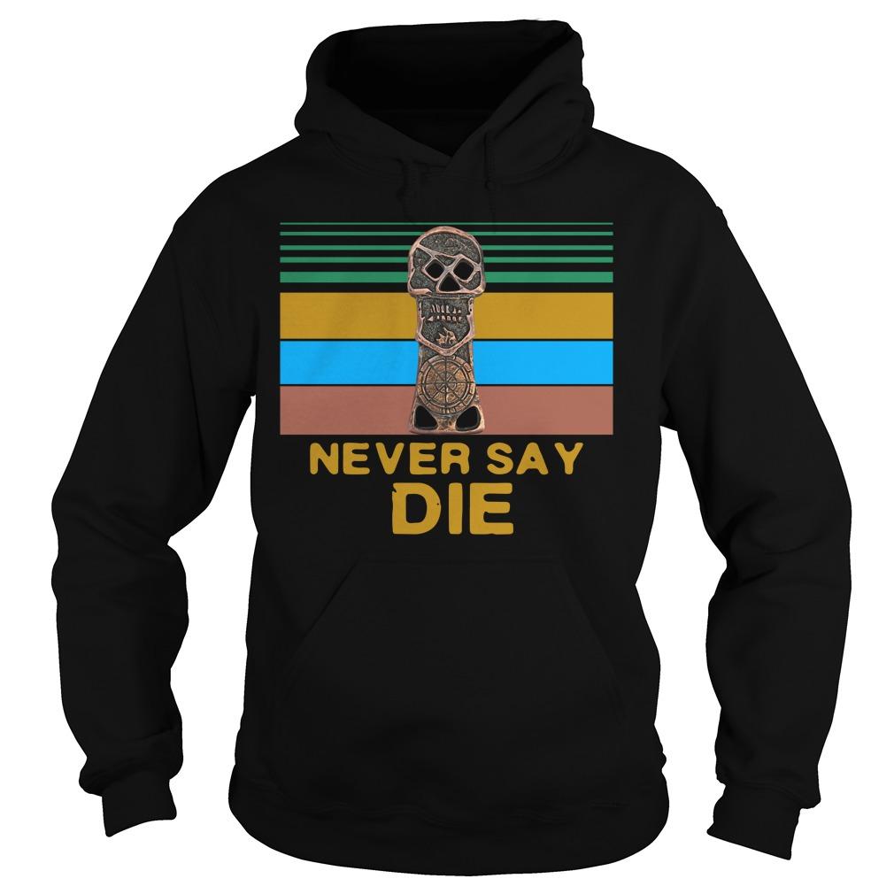 The Goonies Skull Never Say Die Shirt hoodie