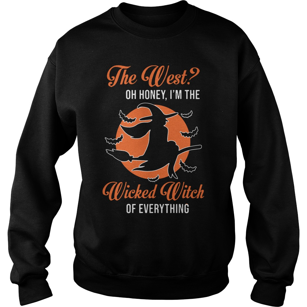 The West Oh Honey I'm The Wicked Witch Of Everything Shirt sweater