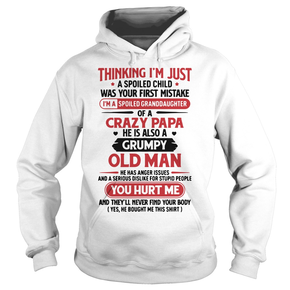 Thinking I'm Just A Spoiled Child Was Your First Mistake Shirt hoodie