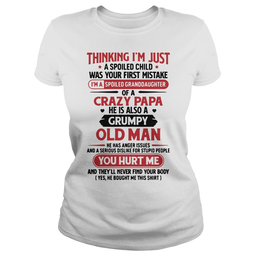 Thinking I'm Just A Spoiled Child Was Your First Mistake Shirt ladies tee