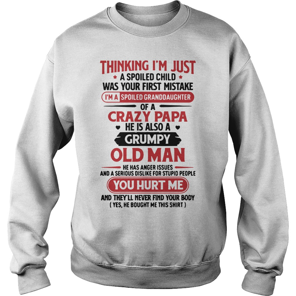 Thinking I'm Just A Spoiled Child Was Your First Mistake Shirt sweater