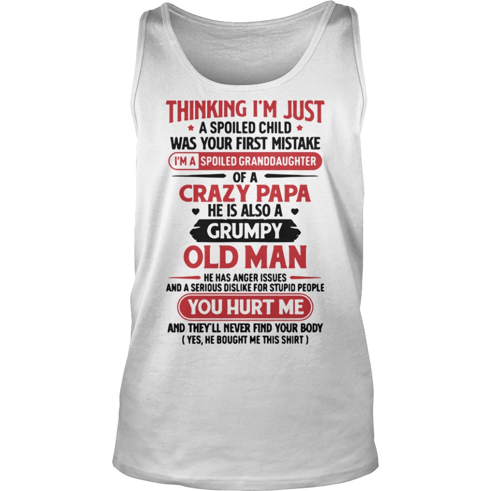 Thinking I'm Just A Spoiled Child Was Your First Mistake Shirt tank top