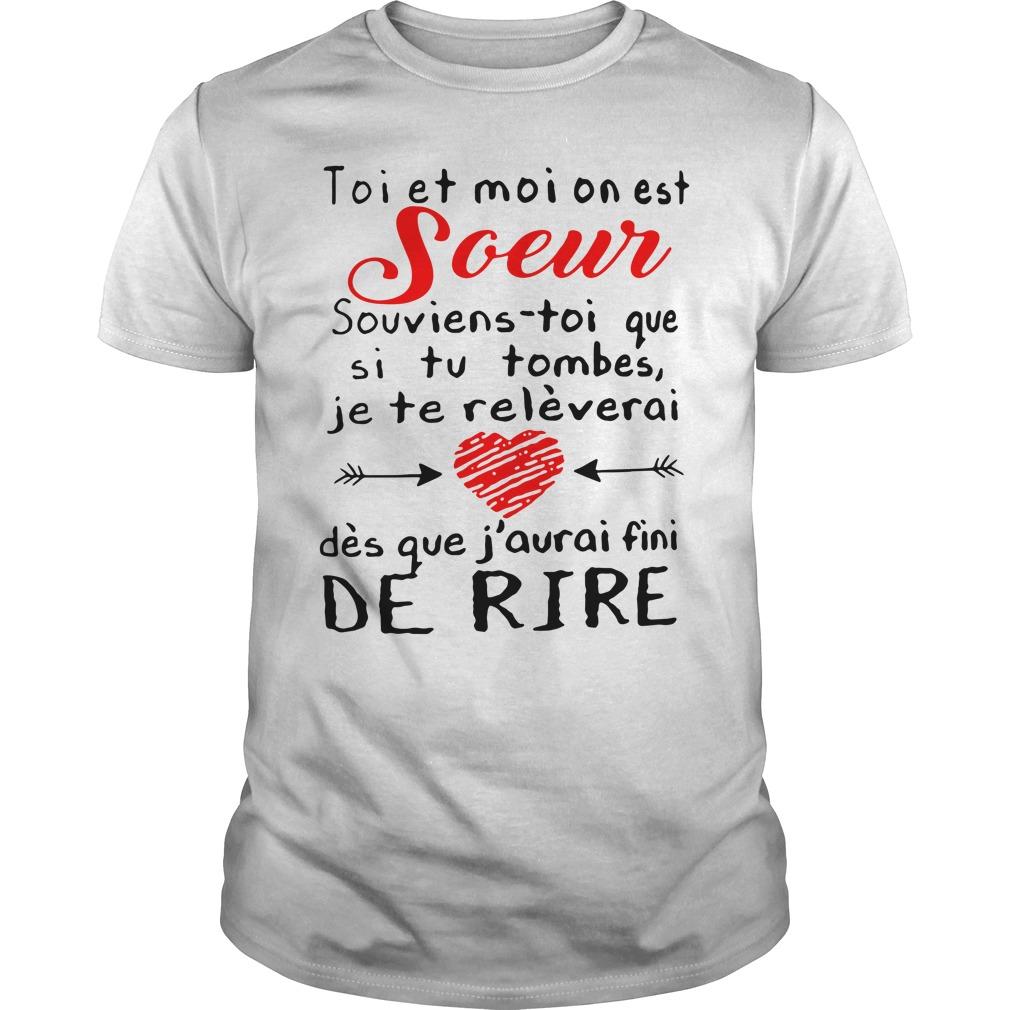 Toi Et Moi On Est Soeur Souviens Toi Que Si Tu Tombes Je Te Releverai Shirt