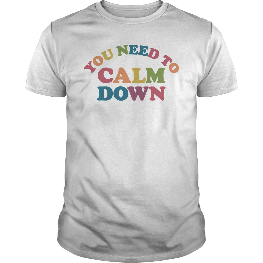You Need To Calm Down Shirt