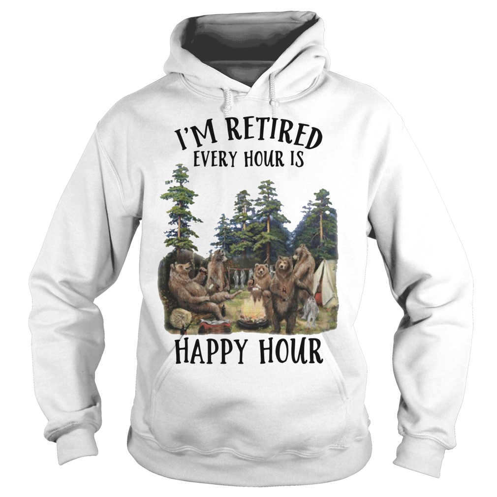 Camping Bear I'm Retired Every Hour Is Happy Hour Shirt hoodie
