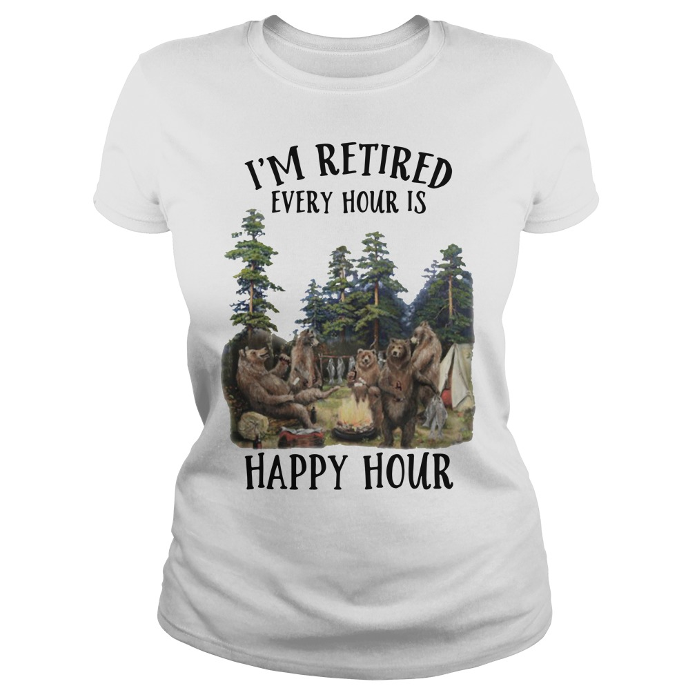Camping Bear I'm Retired Every Hour Is Happy Hour Shirt ladies tee