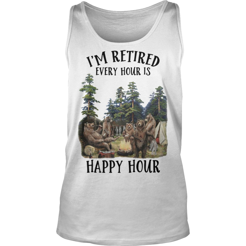 Camping Bear I'm Retired Every Hour Is Happy Hour Shirt tank top