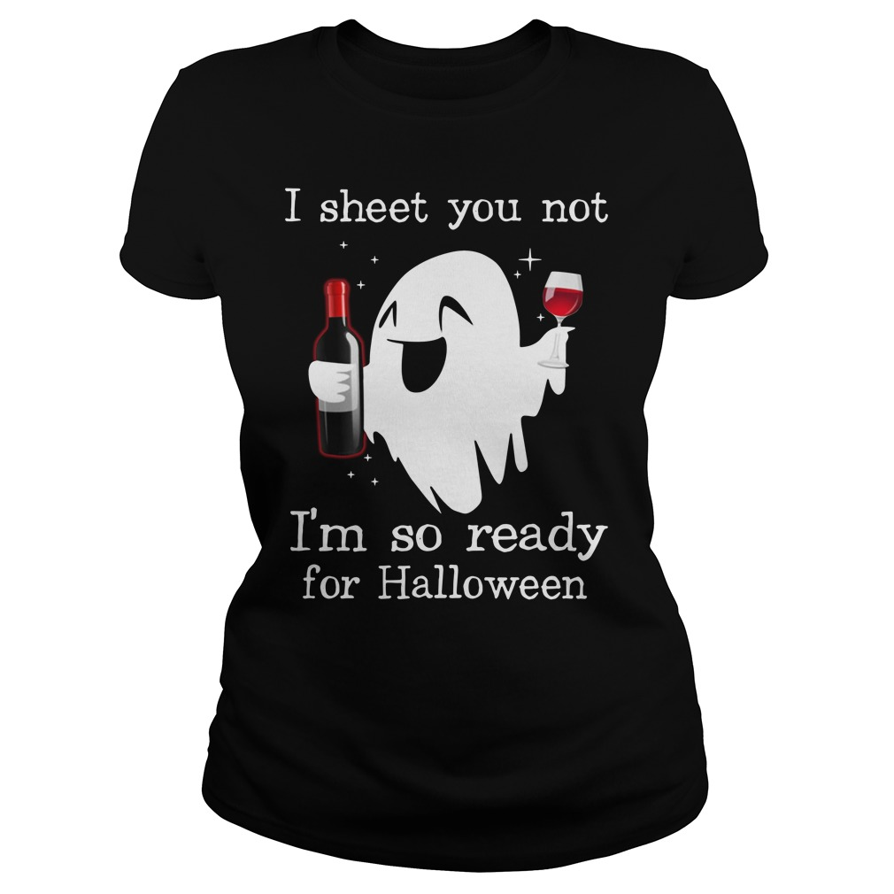 I Sheet You Not I'm So Ready For Halloween Ghost Witch Drink Shirt ladies tee