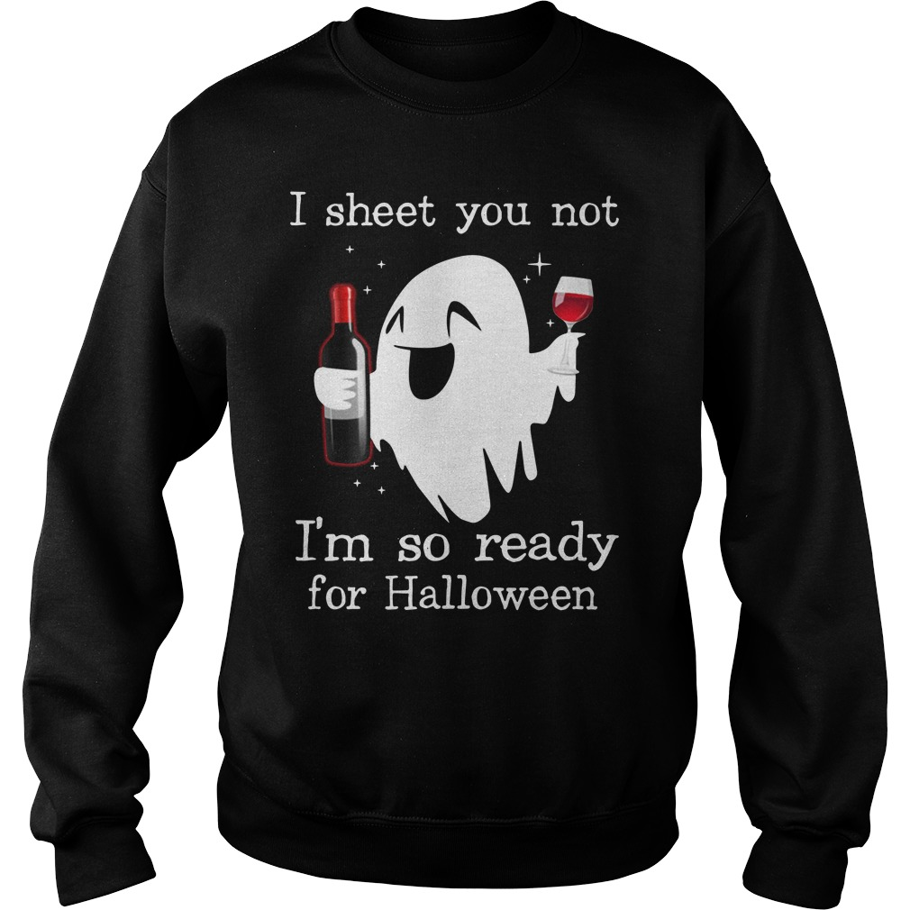 I Sheet You Not I'm So Ready For Halloween Ghost Witch Drink Shirt sweater