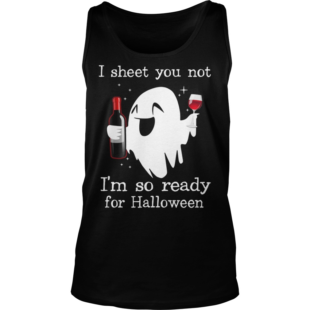 I Sheet You Not I'm So Ready For Halloween Ghost Witch Drink Shirt tank top