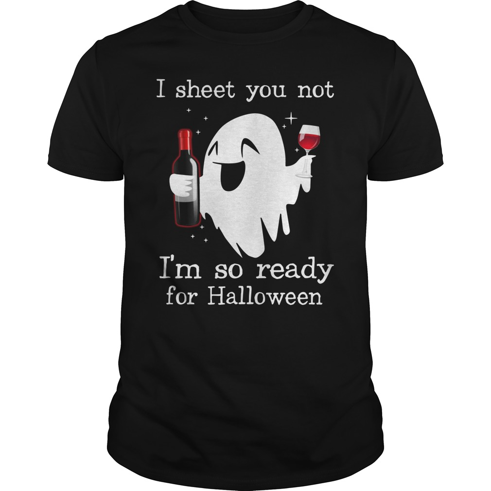 I Sheet You Not I'm So Ready For Halloween Ghost Witch Drink Shirt