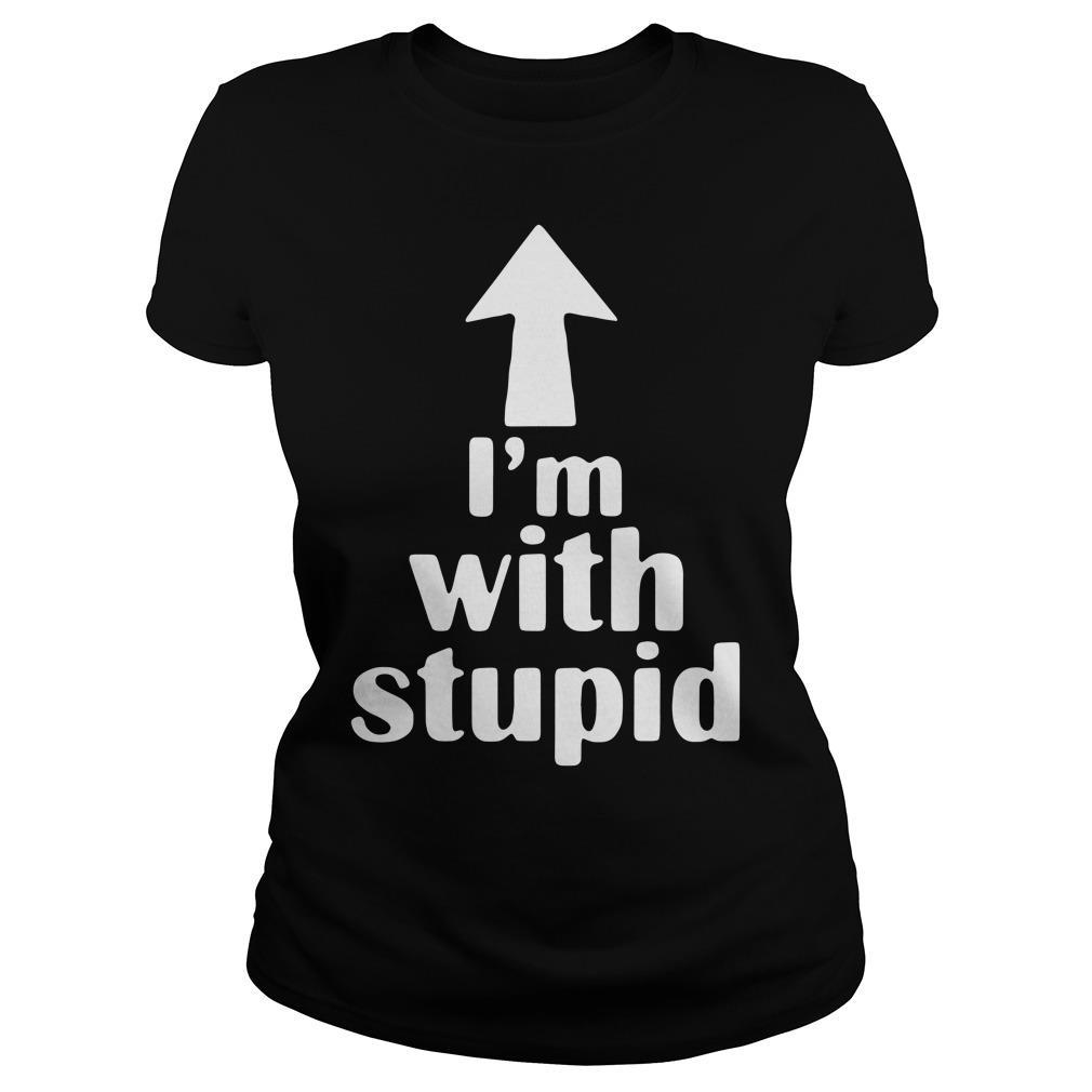 I'm With Stupid Shirt ladies tee