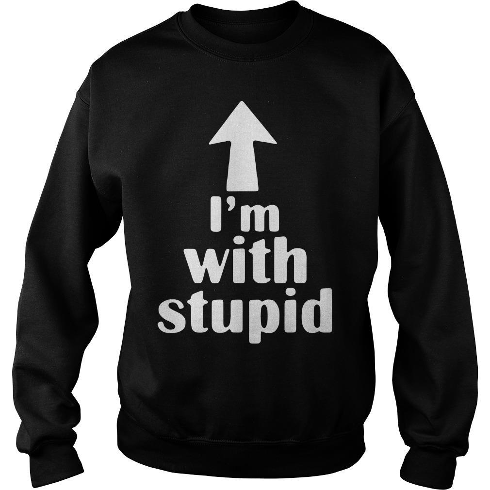 I'm With Stupid Shirt sweater