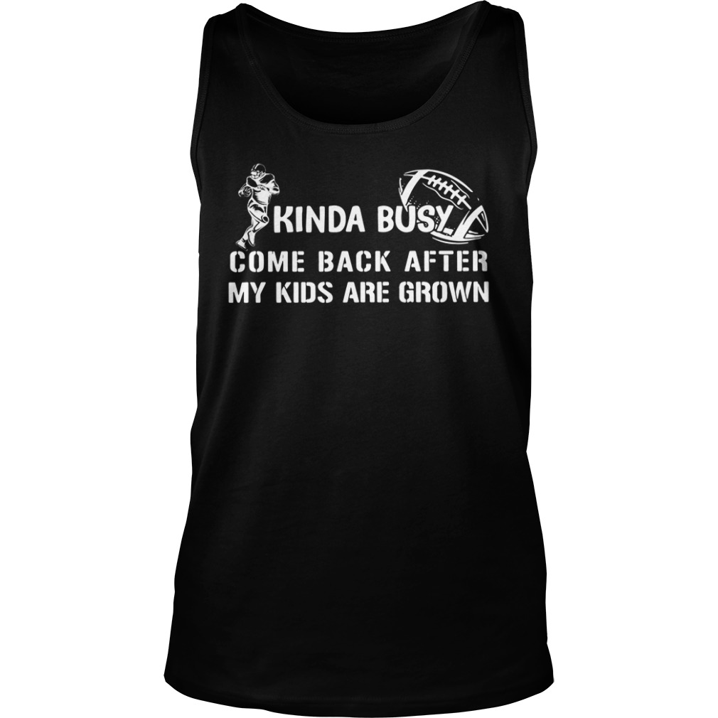 Kinda Busy Come Back After My Kids Are Grown Shirt tank top