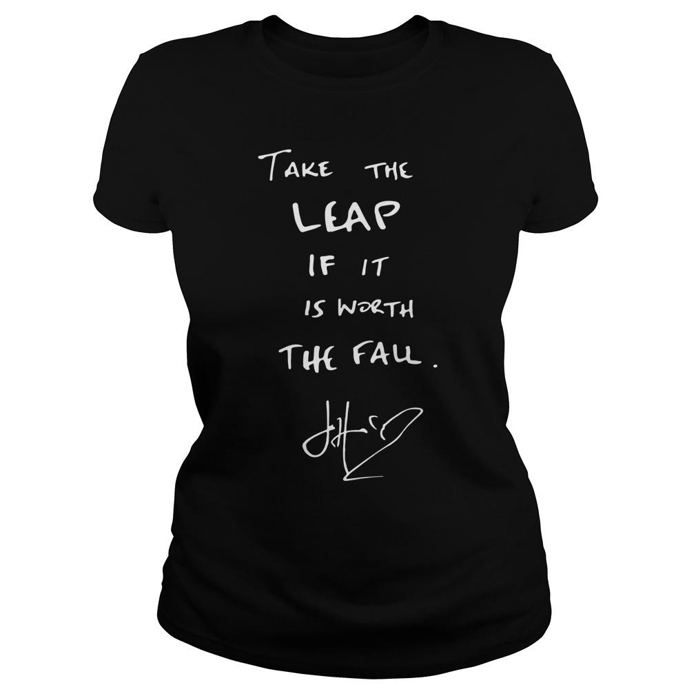 Take The Leap If It Is Worth The Fau Shirt ladies tee