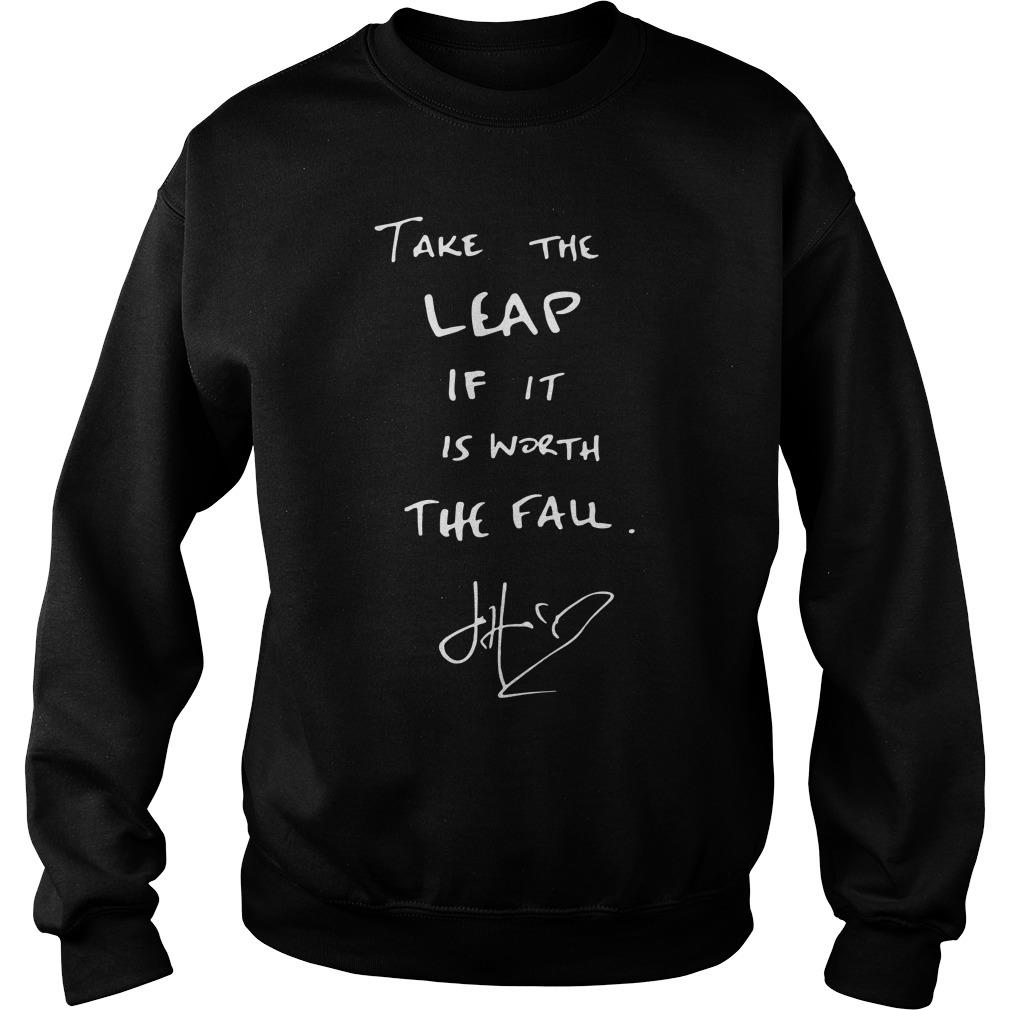 Take The Leap If It Is Worth The Fau Shirt sweater