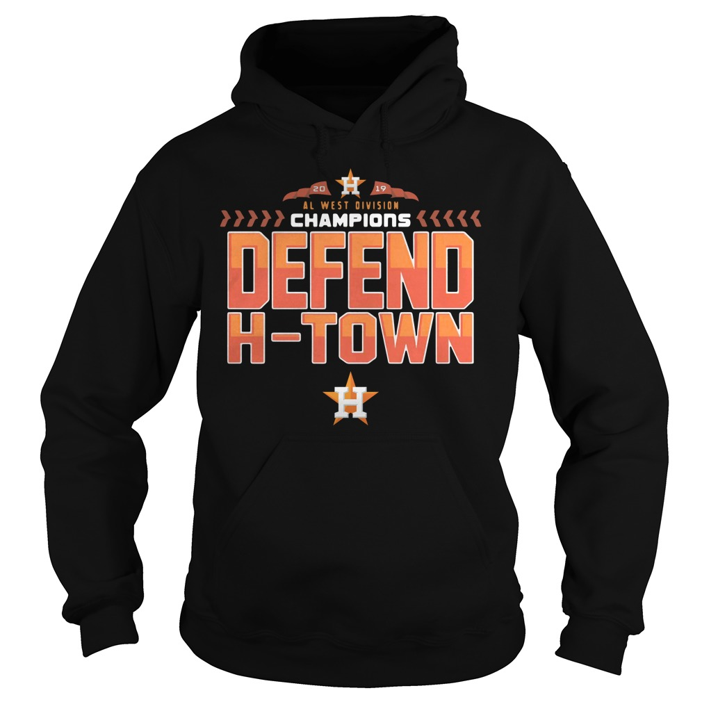 Astros Al West Champions Defend H Town Hoodie