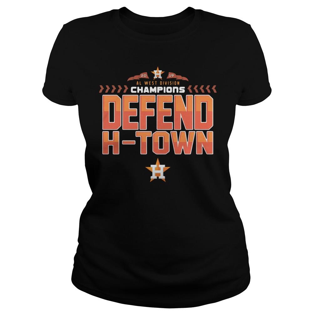 Astros Al West Champions Defend H Town Ladies Shirt