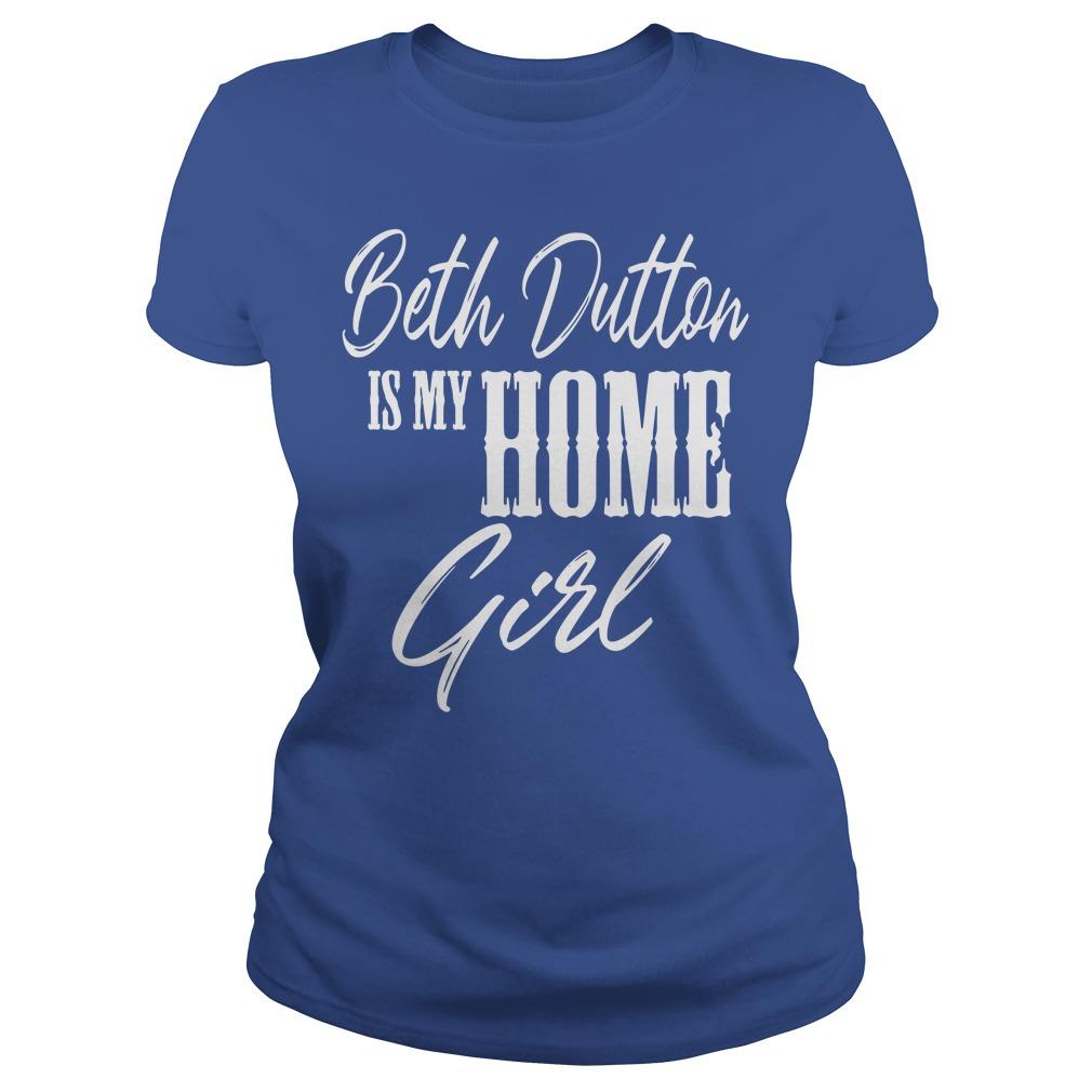 Beth Dutton Is My Homie Girl Ladies Shirt