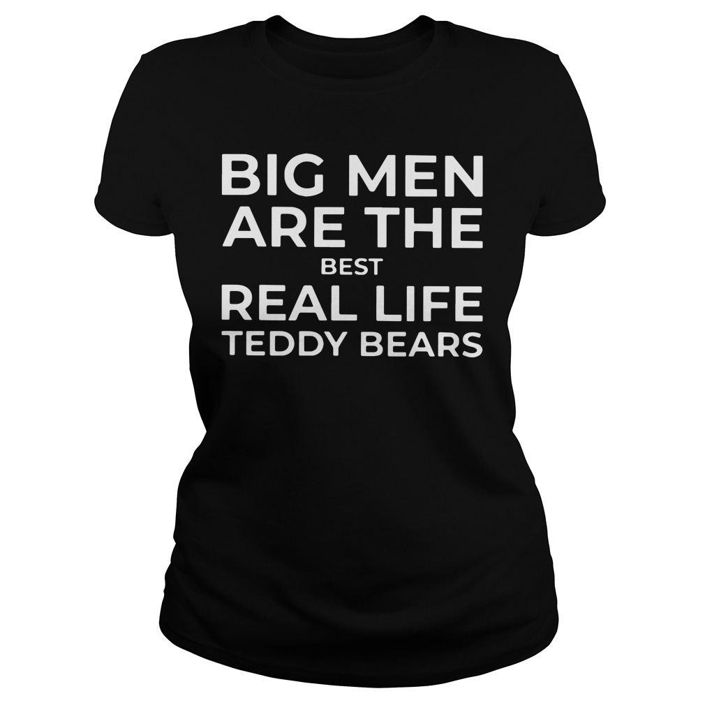 Big Men Are The Best Real Life Teddy Bears Ladies Shirt