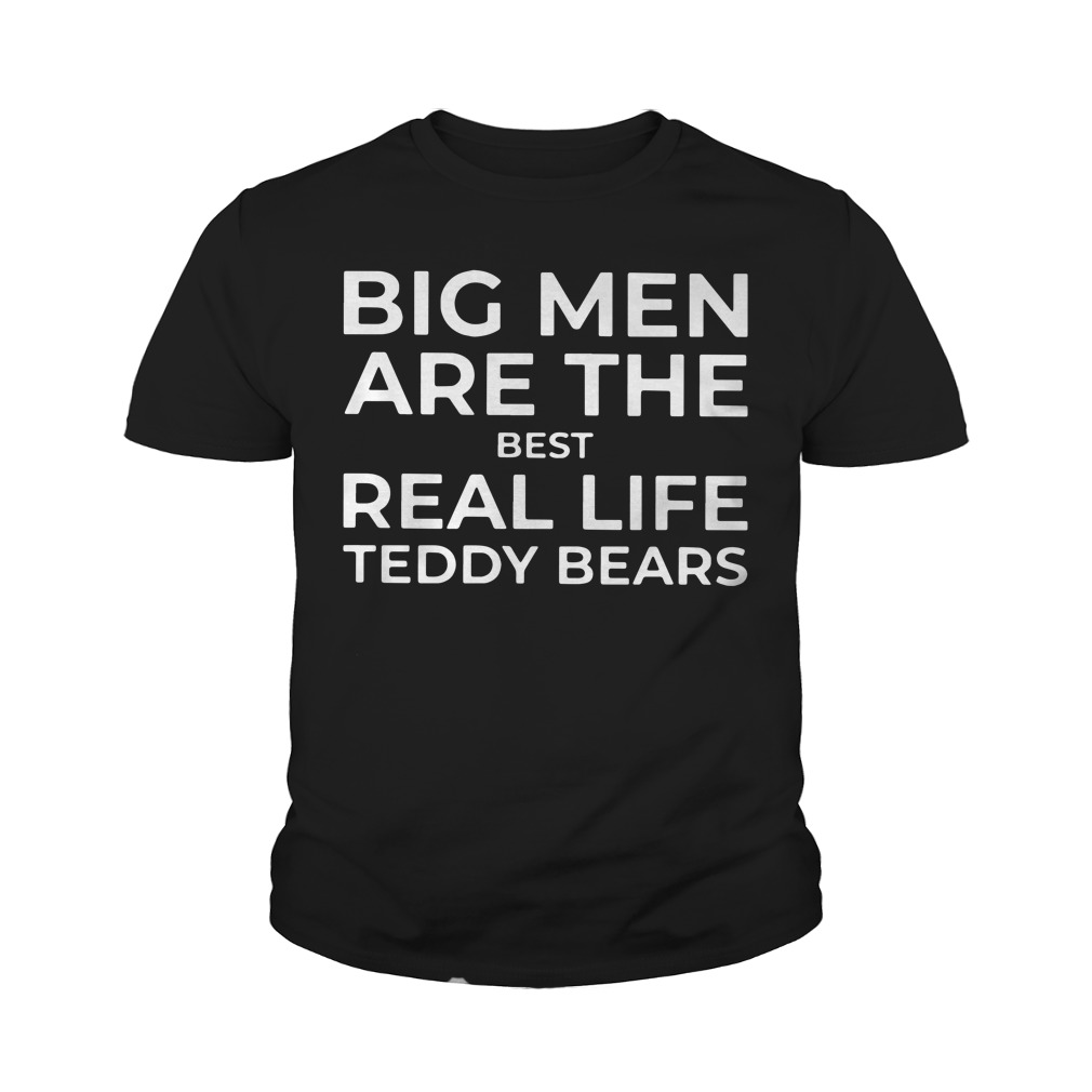 Big Men Are The Best Real Life Teddy Bears Youth Shirt