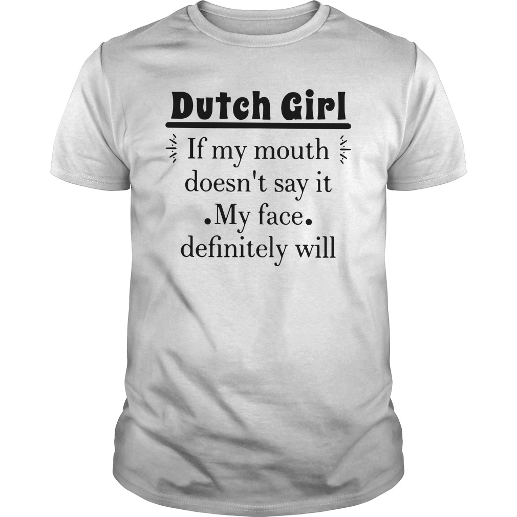 Dutch Girl If My Mouth Doesn't Say It My Face Definitely Will Guys Shirt